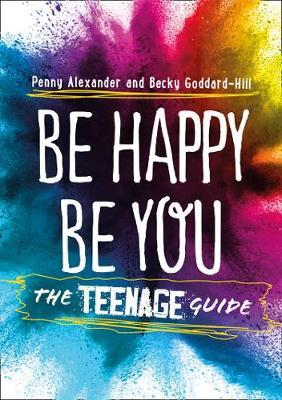 Be Happy Be You: The Teenage Guide - Penny Alexander - 9780008367565