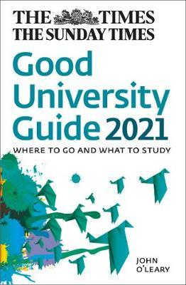 The Times Good University Guide 2021: Where to go and what to study - John O'Leary - 9780008368289