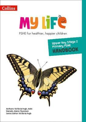 My Life - Upper Key Stage 2 Primary PSHE Handbook - Victoria Pugh - 9780008378905
