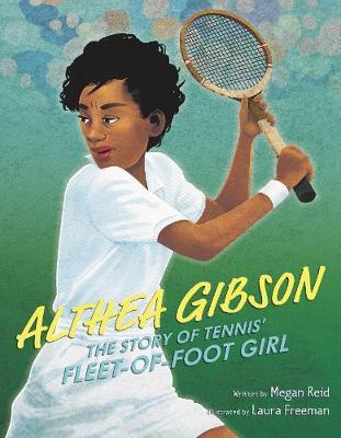 Althea Gibson: The Story of Tennis' Fleet-of-Foot Girl - Megan Reid - 9780062851093