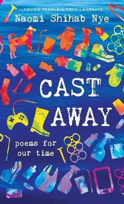 Cast Away: Poems for Our Time - Naomi Shihab Nye - 9780062907691