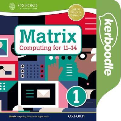 Matrix Computing for 11-14: Kerboodle Book 1 - Alison Page - 9780198425328