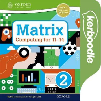 Matrix Computing for 11-14: Kerboodle Book 2 - Alison Page - 9780198425335