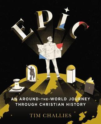 Epic: An Around-the-World Journey through Christian History - Tim Challies - 9780310329046
