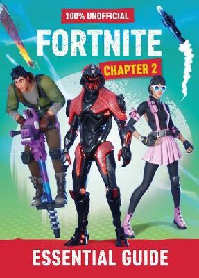 Fortnite: Essential Guide to Chapter 2 100% Unoffical - Egmont Publishing UK - 9780603578953
