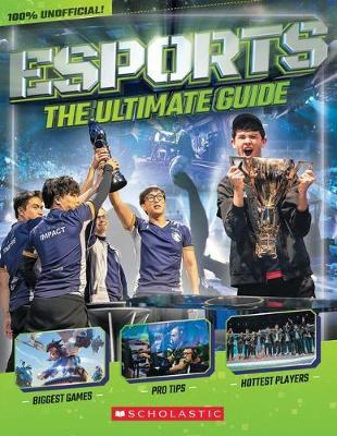 Esports: The Ultimate Guide - Scholastic - 9781338580549