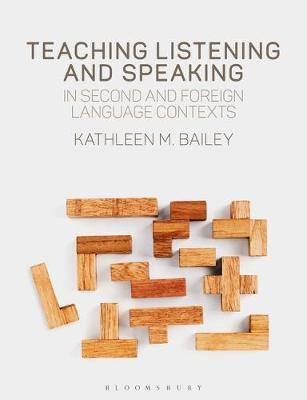 Teaching Listening and Speaking in Second and Foreign Language Contexts - Kathleen M. Bailey (Middlebury Institute of International Studies at Monterey