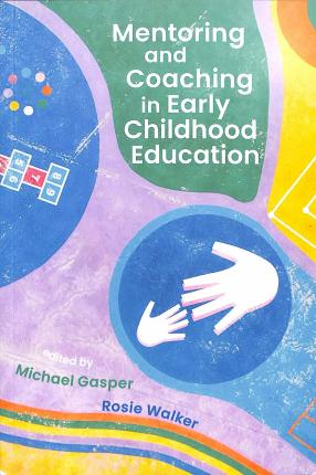 Mentoring and Coaching in Early Childhood Education - Michael Gasper - 9781350100725
