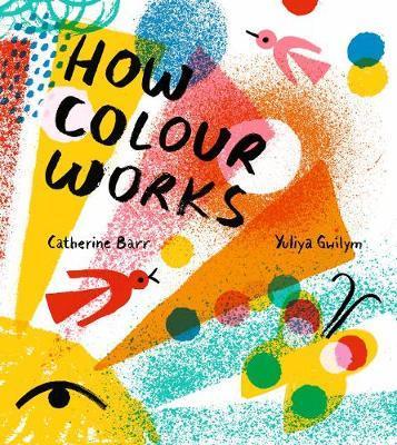 How Colour Works - Catherine Barr - 9781405292566