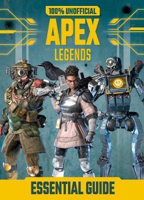 100% Unofficial Apex Legends Essential Guide - Dean & Son - 9781405295970