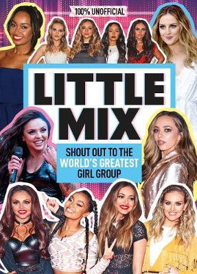 100% Unofficial: Little Mix: Shout Out to the World's Greatest Girl Group - Malcolm MacKenzie - 9781405297585