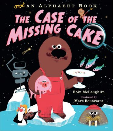 Not an Alphabet Book: The Case of the Missing Cake - Eoin McLaughlin - 9781406372120