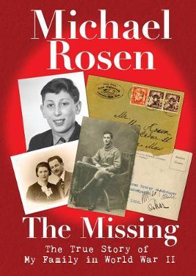 The Missing: The True Story of My Family in World War II - Michael Rosen - 9781406386752