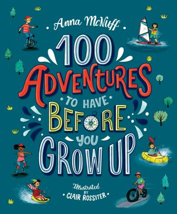 100 Adventures to Have Before You Grow Up - Anna McNuff - 9781406388633
