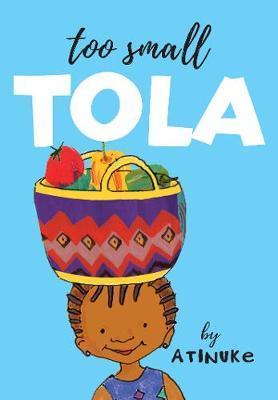 Too Small Tola - Atinuke - 9781406388916