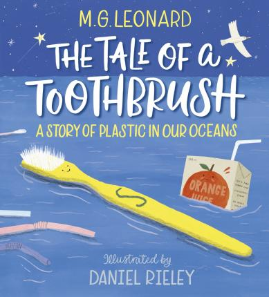 The Tale of a Toothbrush: A Story of Plastic in Our Oceans - M. G. Leonard - 9781406389692