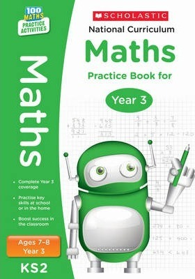 100 Practice Activities National Curriculum Maths Practice Book for Year 3 - Scholastic - 9781407128900