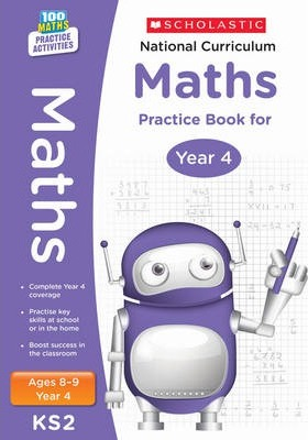 100 Practice Activities National Curriculum Maths Practice Book for Year 4 - Scholastic - 9781407128917