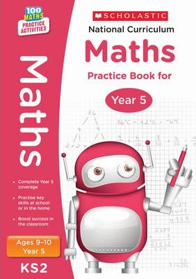 100 Practice Activities National Curriculum Maths Practice Book for Year 5 - Scholastic - 9781407128924
