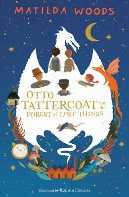 Otto Tattercoat and the Forest of Lost Things - Matilda Woods - 9781407184913
