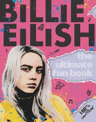 Billie Eilish: The Ultimate Guide (100% Unofficial) - Sally Morgan - 9781407199429