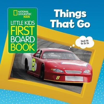 National Geographic Kids Little Kids First Board Book: Things That Go - National Geographic Kids - 9781426336980