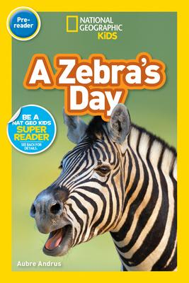 A Zebra's Day (Pre-Reader) (National Geographic Readers) - Aubre Andrus - 9781426337178
