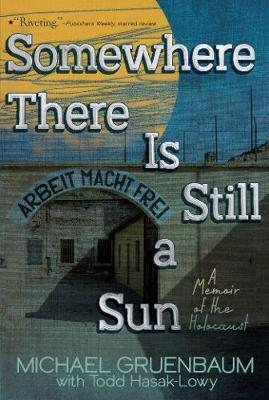 Somewhere There Is Still a Sun: A Memoir of the Holocaust - Michael