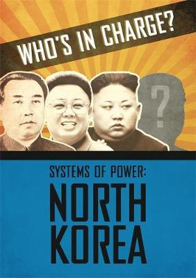 Who's in Charge? Systems of Power: North Korea - Katie Dicker - 9781445168586