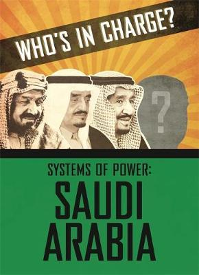 Who's in Charge? Systems of Power: Saudi Arabia - Sonya Newland - 9781445169170