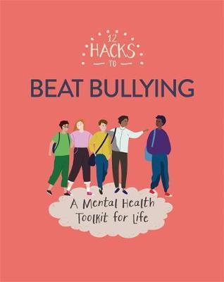 12 Hacks to Beat Bullying - Honor Head - 9781445170640