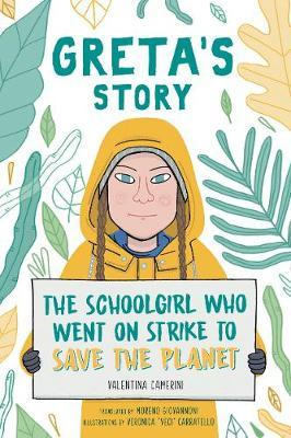 Greta's Story: The Schoolgirl Who Went On Strike To Save The Planet - Valentina Camerini - 9781471190650