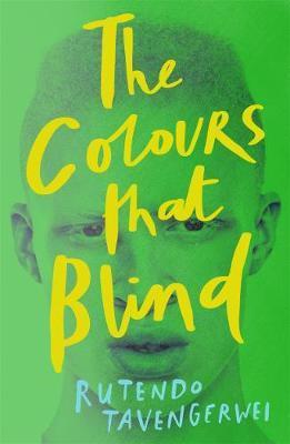 The Colours That Blind - Rutendo Tavengerwei - 9781471408182