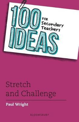 100 Ideas for Secondary Teachers: Stretch and Challenge - Paul Wright - 9781472965578