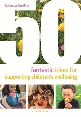 50 Fantastic Ideas for Supporting Children's Wellbeing - Rebecca Gordine - 9781472966766