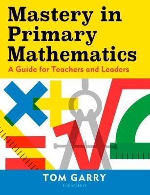 Mastery in Primary Mathematics - Tom Garry - 9781472969767