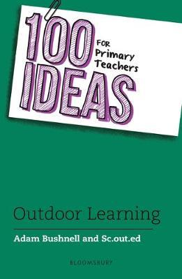 100 Ideas for Primary Teachers: Outdoor Learning - Adam Bushnell (Professional author