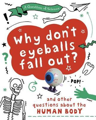 A Question of Science: Why Don't Your Eyeballs Fall Out? And Other Questions about the Human Body - Anna Claybourne - 9781526311368
