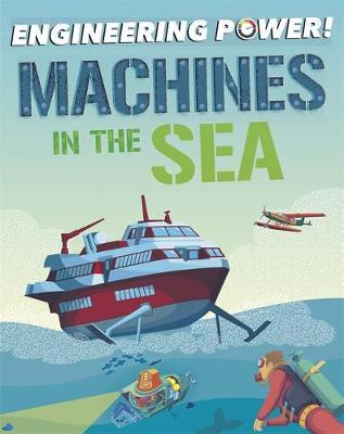 Engineering Power!: Machines at Sea - Kay Barnham - 9781526311788
