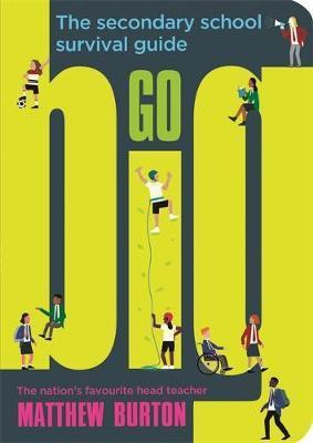 Go Big: The Secondary School Survival Guide - Matthew Burton - 9781526362353