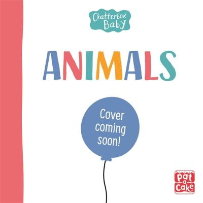 Chatterbox Baby: Animals: A touch-and-feel board book to share - Pat-a-Cake - 9781526381712