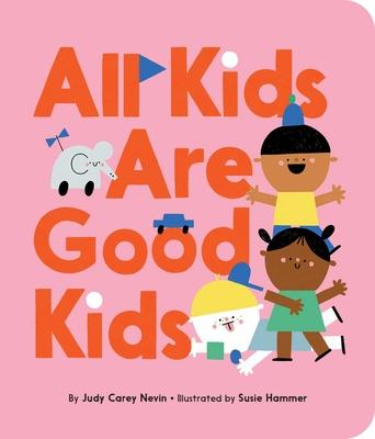 All Kids Are Good Kids - Judy Carey Nevin - 9781534432048