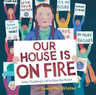 Our House Is on Fire: Greta Thunberg's Call to Save the Planet - Jeanette Winter - 9781534467781