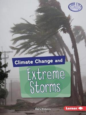 Climate Change and Extreme Storms - Mary Dykstra - 9781541545915