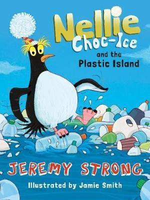Nellie Choc-Ice and the Plastic Island - Jeremy Strong - 9781781128770