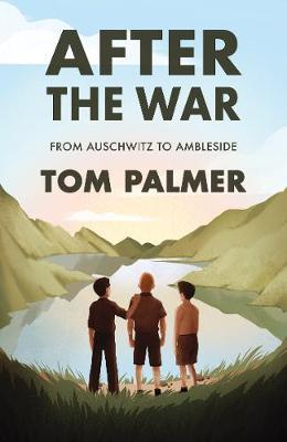 After the War: From Auschwitz to Ambleside - Tom Palmer - 9781781129487