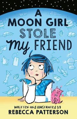 A Moon Girl Stole My Friend - Rebecca Patterson - 9781783447985