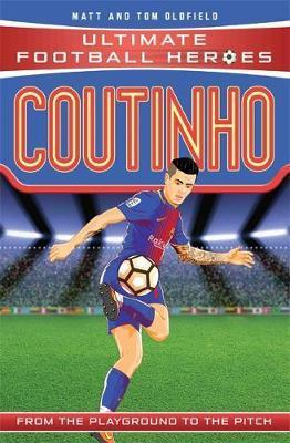 Coutinho (Ultimate Football Heroes) - Tom Oldfield - 9781786064622