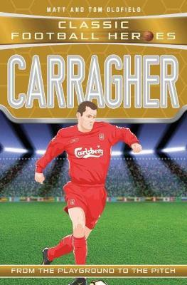 Carragher (Classic Football Heroes) - Matt Oldfield - 9781786064639