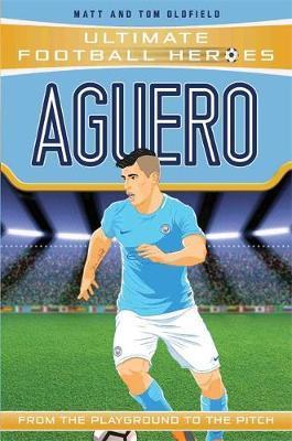 Aguero (Ultimate Football Heroes) - Matt Oldfield - 9781786068071
